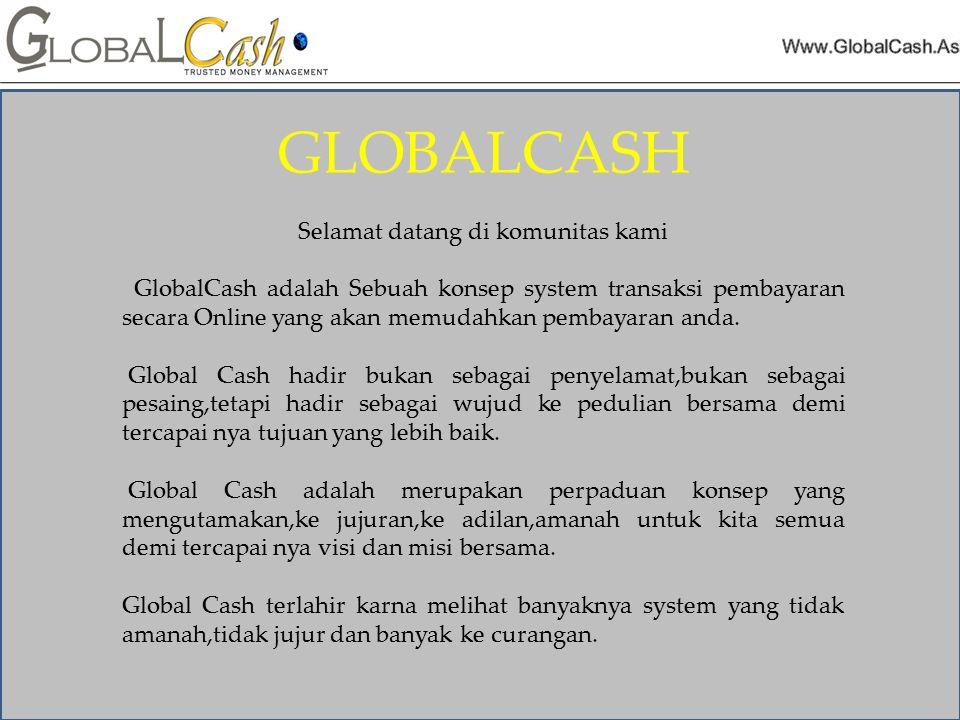 GLOBALCASH Selamat datang di komunitas kami GlobalCash adalah Sebuah konsep system transaksi pembayaran secara Online yang akan memudahkan pembayaran anda.
