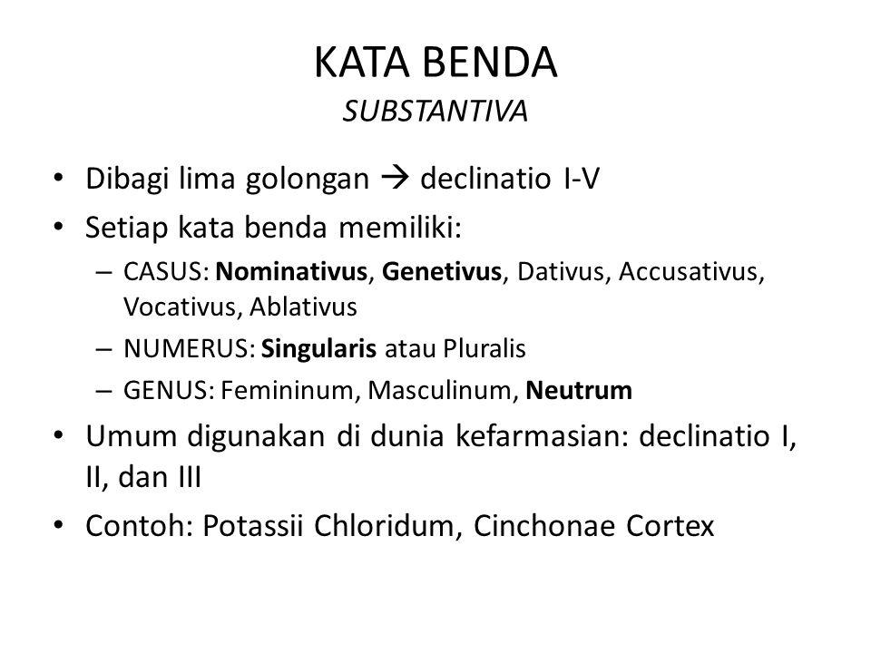 KATA BENDA SUBSTANTIVA Dibagi lima golongan  declinatio I-V Setiap kata benda memiliki: – CASUS: Nominativus, Genetivus, Dativus, Accusativus, Vocati