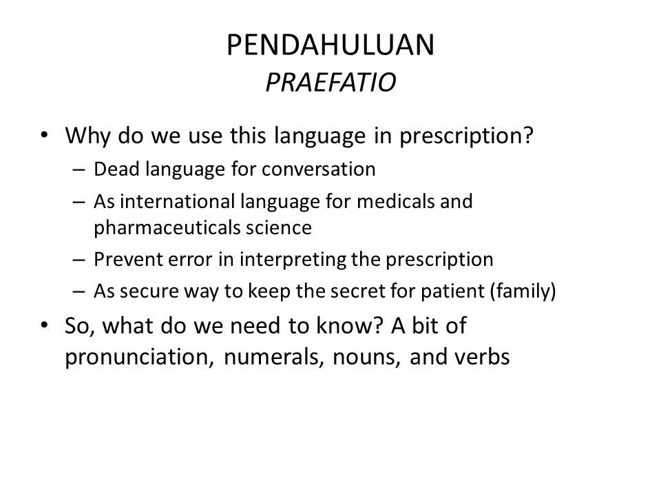 PENDAHULUAN PRAEFATIO Why do we use this language in prescription.