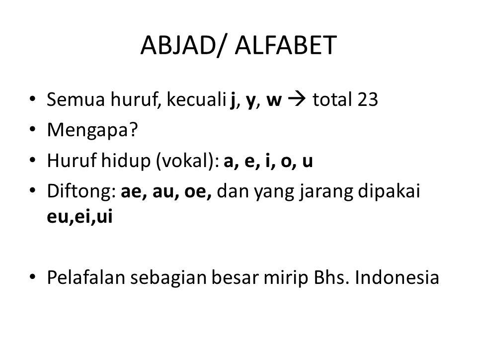ABJAD/ ALFABET Semua huruf, kecuali j, y, w  total 23 Mengapa? Huruf hidup (vokal): a, e, i, o, u Diftong: ae, au, oe, dan yang jarang dipakai eu,ei,
