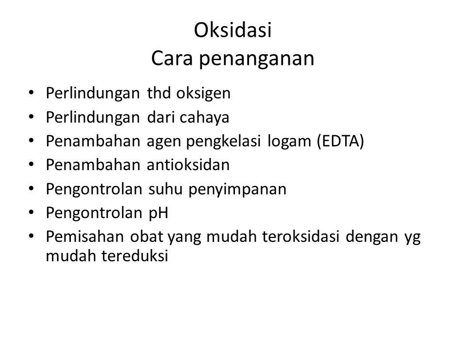 Oksidasi Cara penanganan Perlindungan thd oksigen Perlindungan dari cahaya Penambahan agen pengkelasi logam (EDTA) Penambahan antioksidan Pengontrolan