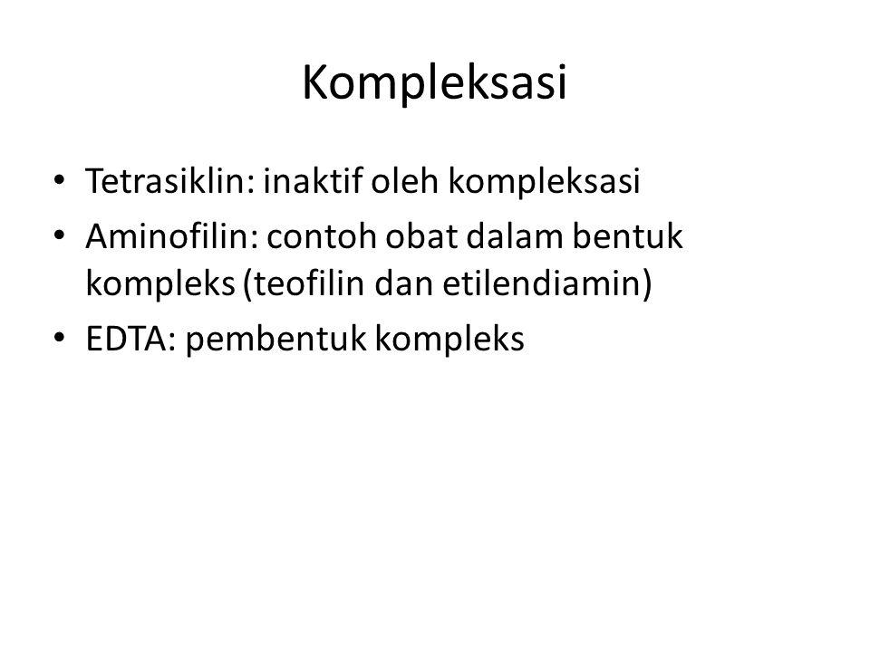 Kompleksasi Tetrasiklin: inaktif oleh kompleksasi Aminofilin: contoh obat dalam bentuk kompleks (teofilin dan etilendiamin) EDTA: pembentuk kompleks