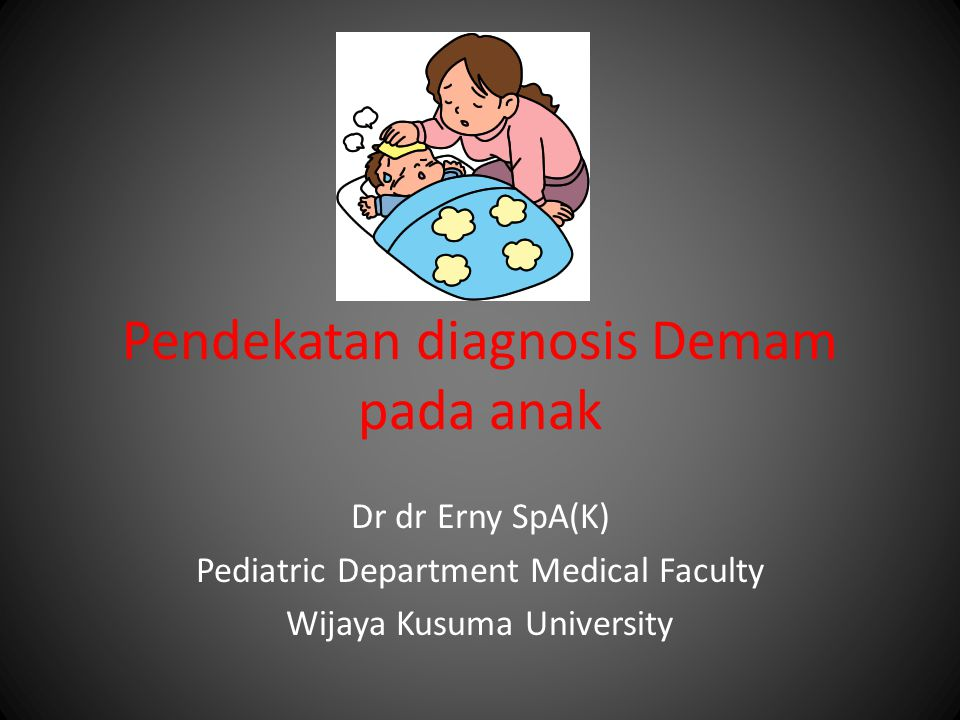 Pendekatan diagnosis Demam pada anak Dr dr Erny SpA(K) Pediatric Department Medical Faculty Wijaya Kusuma University