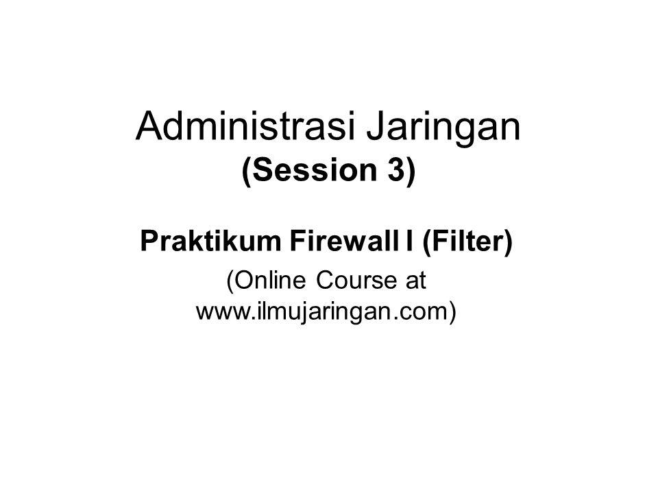 Tujuan Mengetahui fitur filter pada firewall Mengetahui jenis traffic (packet) berdasarkan asal dan tujuan paket.