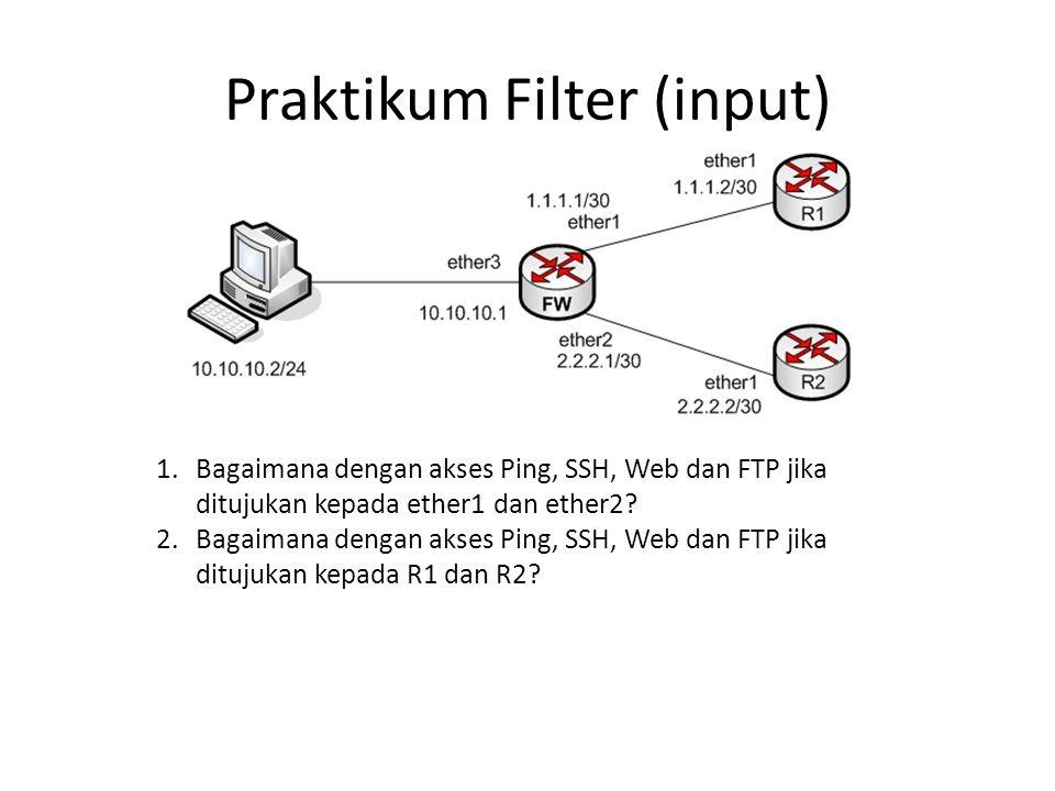 Praktikum Filter (input) 1.Bagaimana dengan akses Ping, SSH, Web dan FTP jika ditujukan kepada ether1 dan ether2? 2.Bagaimana dengan akses Ping, SSH,