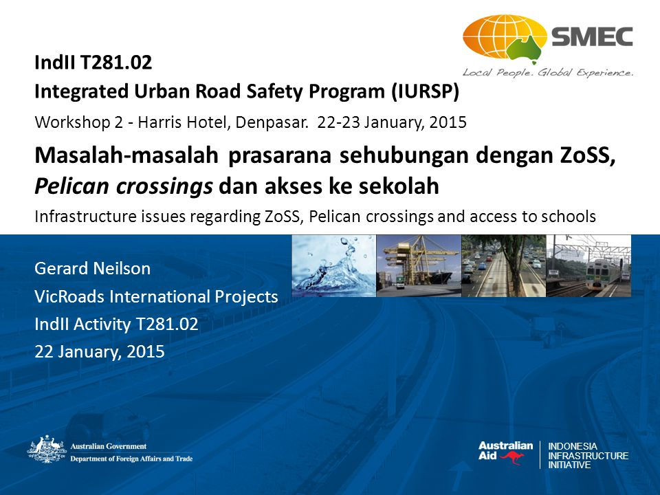 INDONESIA INFRASTRUCTURE INITIATIVE IndII T281.02 Integrated Urban Road Safety Program (IURSP) Workshop 2 - Harris Hotel, Denpasar. 22-23 January, 201