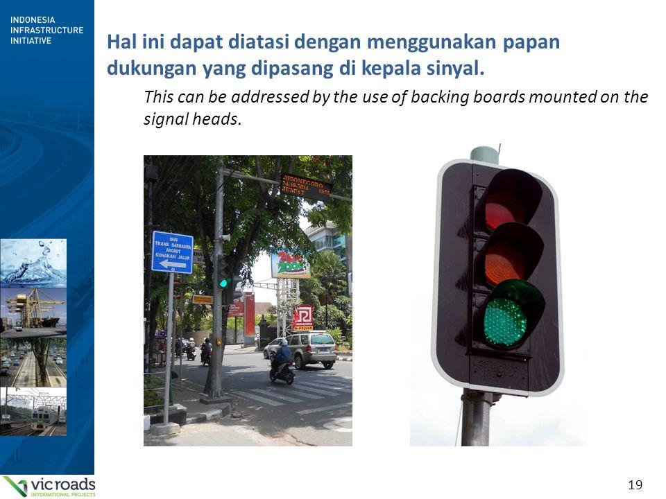 19 Hal ini dapat diatasi dengan menggunakan papan dukungan yang dipasang di kepala sinyal. This can be addressed by the use of backing boards mounted