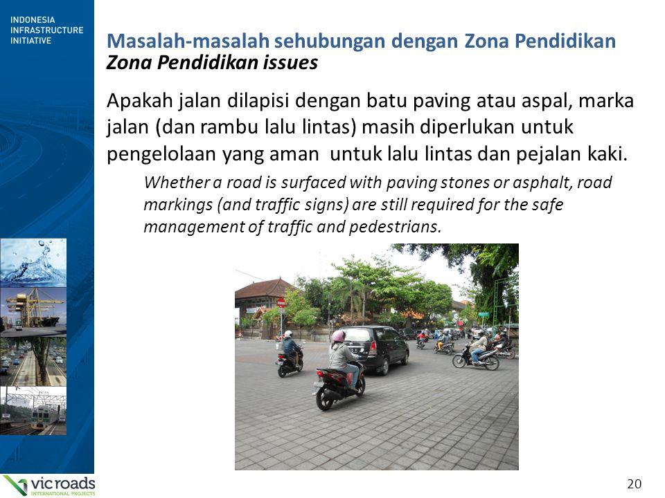 20 Masalah-masalah sehubungan dengan Zona Pendidikan Zona Pendidikan issues Apakah jalan dilapisi dengan batu paving atau aspal, marka jalan (dan ramb