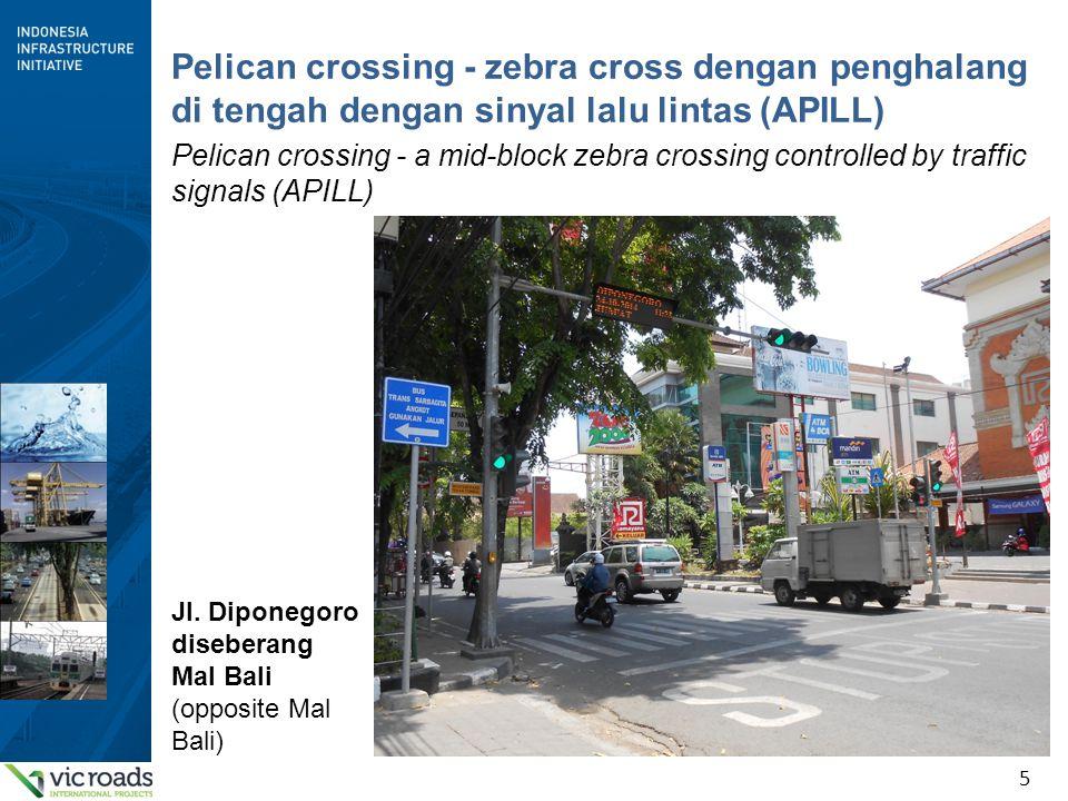 5 Pelican crossing - zebra cross dengan penghalang di tengah dengan sinyal lalu lintas (APILL) Pelican crossing - a mid-block zebra crossing controlled by traffic signals (APILL) Jl.