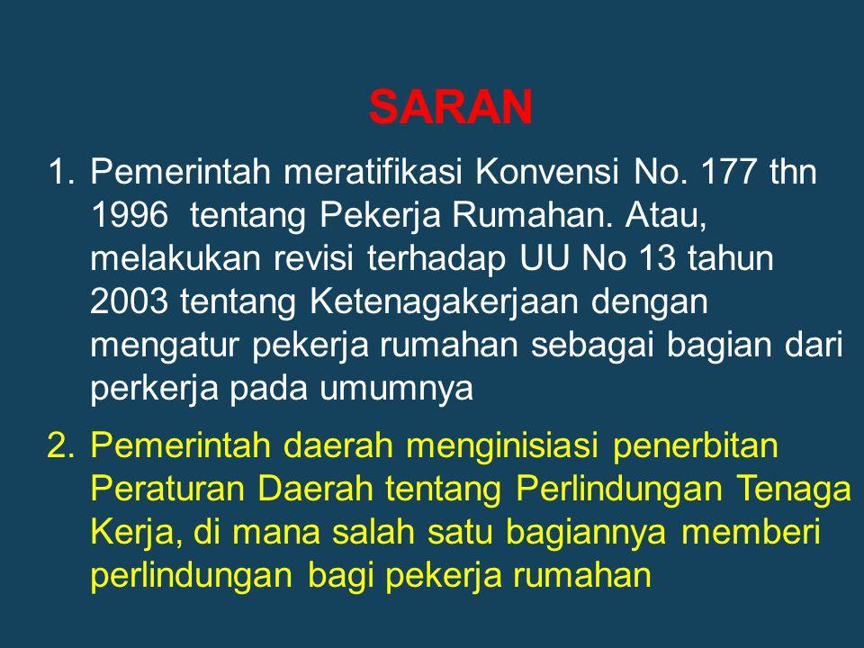 20 SARAN 1.Pemerintah meratifikasi Konvensi No. 177 thn 1996 tentang Pekerja Rumahan. Atau, melakukan revisi terhadap UU No 13 tahun 2003 tentang Kete