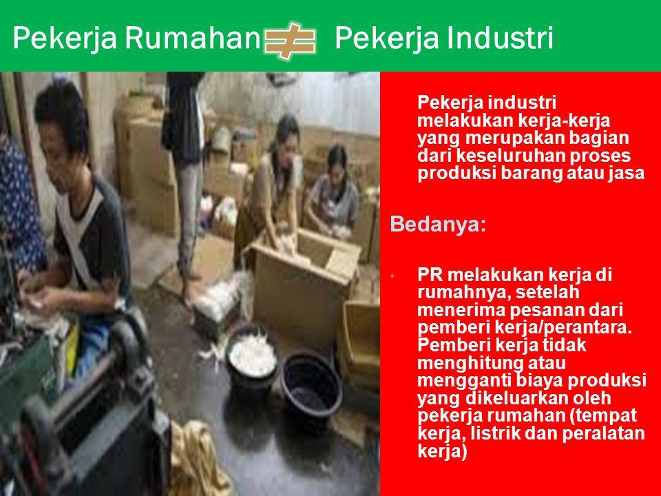 Pekerja Rumahan Pekerja Industri Pekerja industri melakukan kerja-kerja yang merupakan bagian dari keseluruhan proses produksi barang atau jasa Bedany