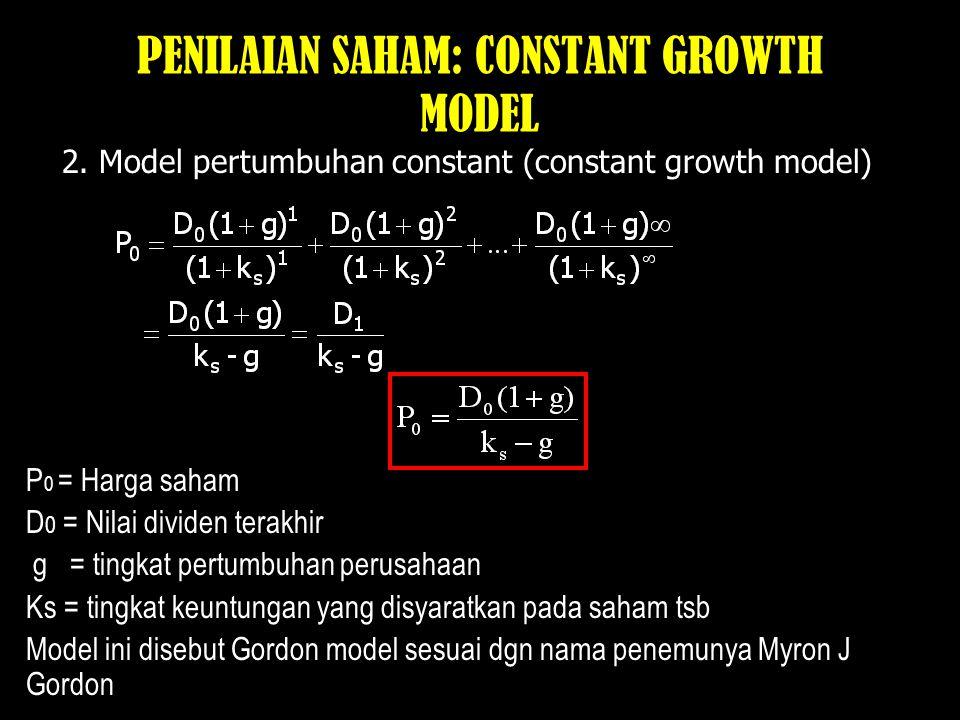 PENILAIAN SAHAM Ada tiga model pertumbuhan dividen saham: 1. Model pertumbuhan nol (zero growth model) Contoh: sebuah saham diperkirakan membayarkan d