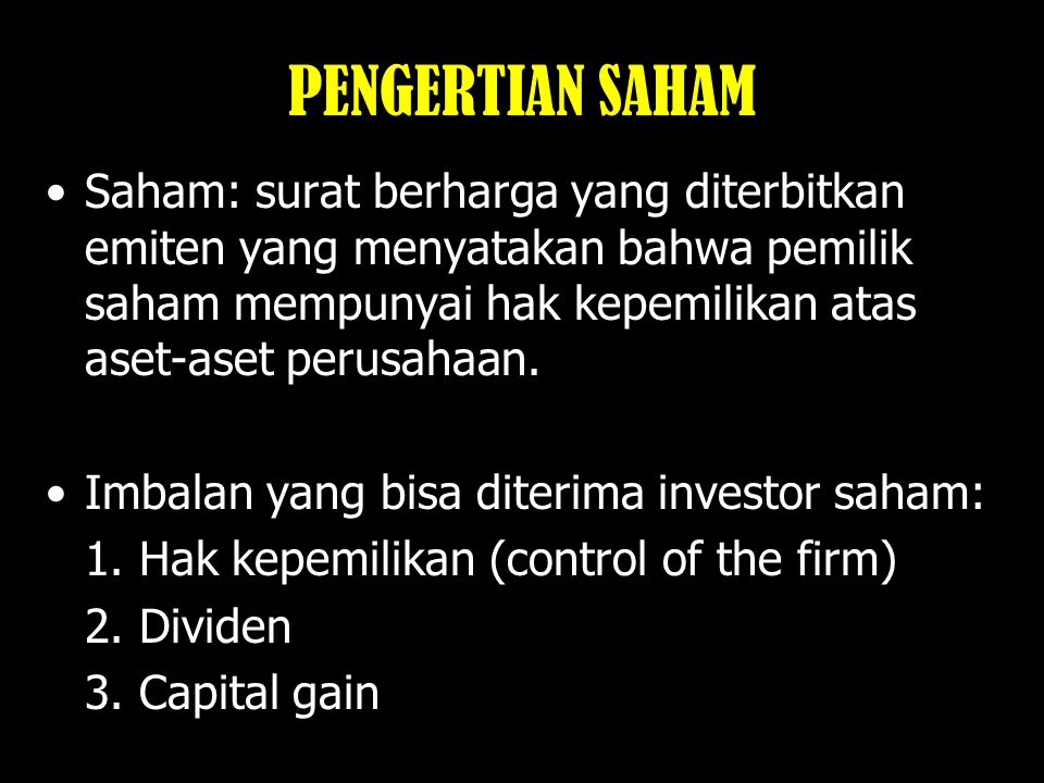 PENGERTIAN SAHAM Saham: surat berharga yang diterbitkan emiten yang menyatakan bahwa pemilik saham mempunyai hak kepemilikan atas aset-aset perusahaan.