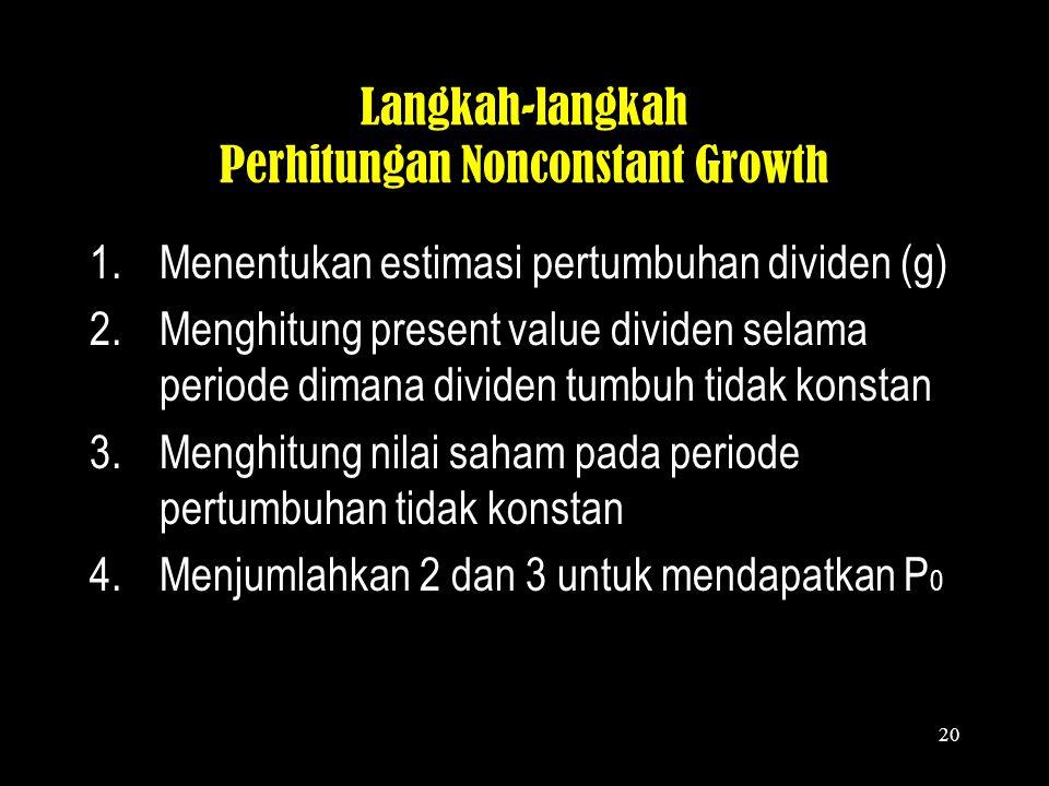 19 Dividen Tumbuh Secara Tidak Konstan (Nonconstant Growth Rate) –Umumnya, tingkat pertumbuhan dividen tidak konstan karena kebanyakan perusahaan2 men