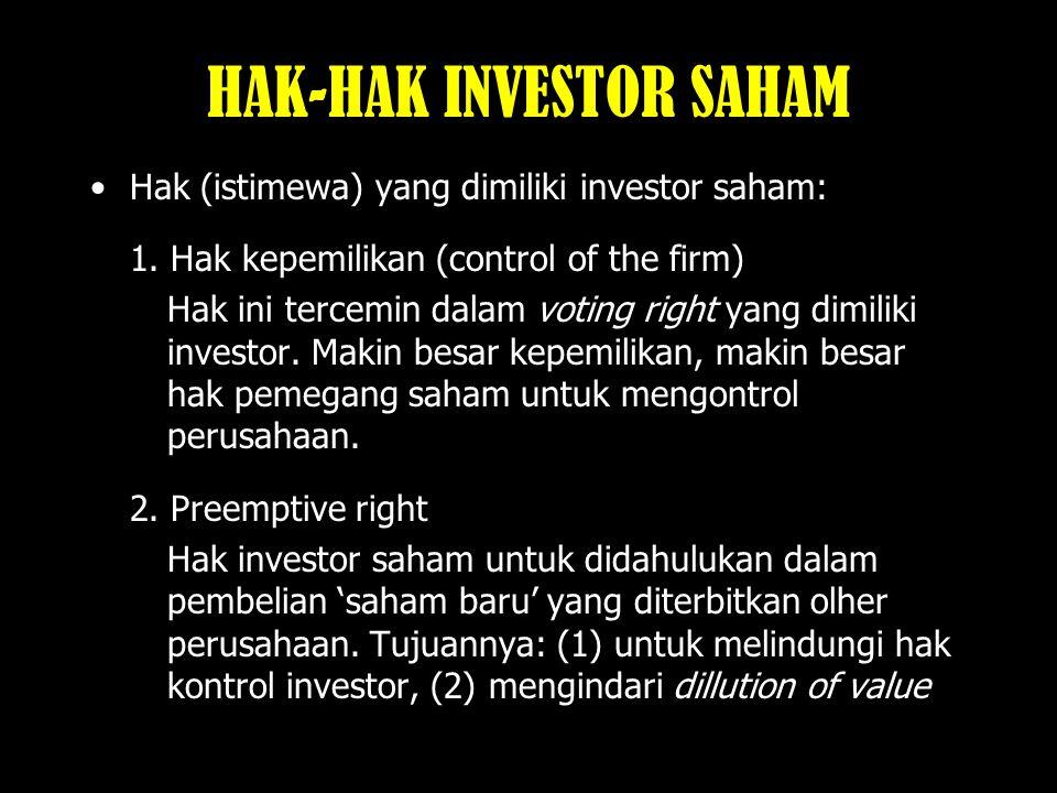 HAK-HAK INVESTOR SAHAM Hak (istimewa) yang dimiliki investor saham: 1.