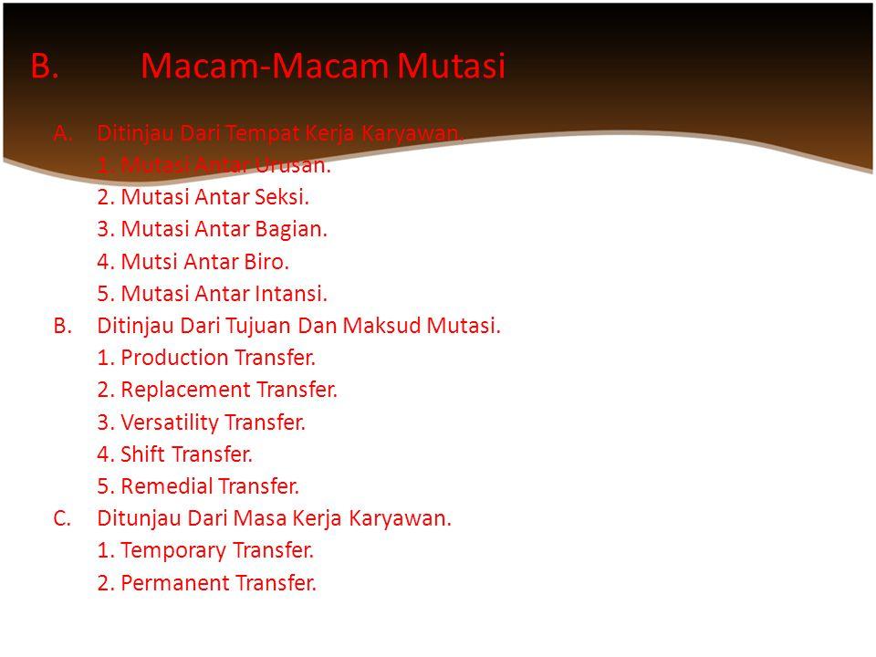 1. MUTASI A. Pengertian Mutasi Menurut Kamus Besar Bahasa Indonesia (KBBI), mutasi adalah pemindahan karyawan dari satu jabatan ke jabatan lain. Berda