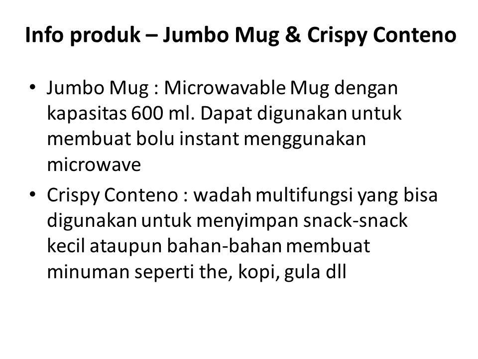 Info produk – Jumbo Mug & Crispy Conteno Jumbo Mug : Microwavable Mug dengan kapasitas 600 ml. Dapat digunakan untuk membuat bolu instant menggunakan