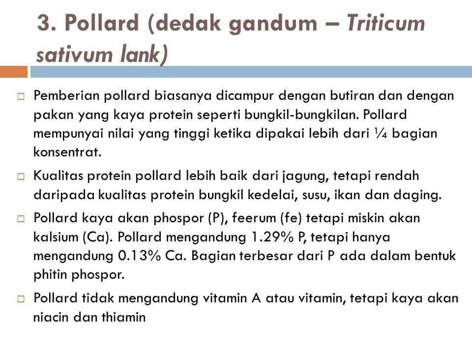  Pemberian pollard biasanya dicampur dengan butiran dan dengan pakan yang kaya protein seperti bungkil-bungkilan. Pollard mempunyai nilai yang tinggi