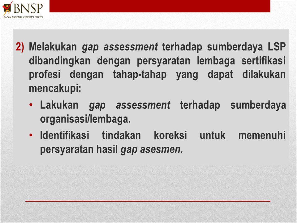 1)Memastikan komitmen majemen LSP dalam rangka membangun sertifikasi kompetensi profesi untuk memastikan SDM yang disertifikasi memiliki kualifikasi k