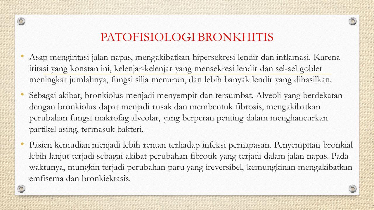 PATOFISIOLOGI BRONKHITIS Asap mengiritasi jalan napas, mengakibatkan hipersekresi lendir dan inflamasi.