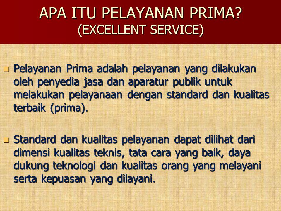 APA ITU PELAYANAN PRIMA? (EXCELLENT SERVICE) Pelayanan Prima adalah pelayanan yang dilakukan oleh penyedia jasa dan aparatur publik untuk melakukan pe