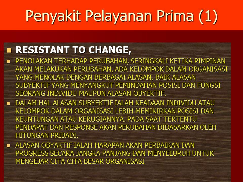 Penyakit Pelayanan Prima (1) RESISTANT TO CHANGE, RESISTANT TO CHANGE, PENOLAKAN TERHADAP PERUBAHAN, SERINGKALI KETIKA PIMPINAN AKAN MELAKUKAN PERUBAH