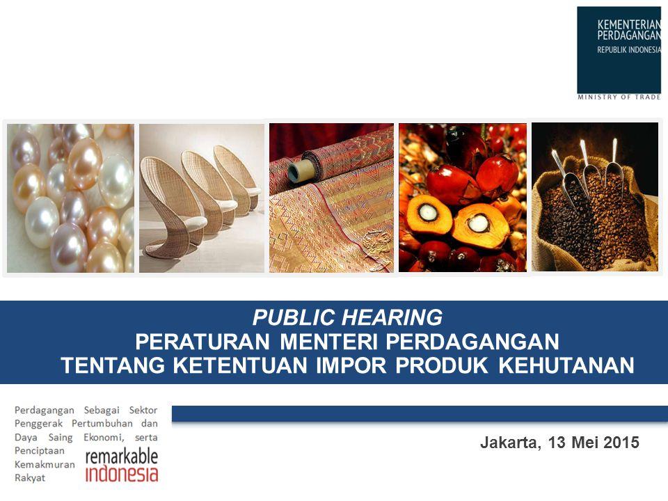 Jakarta, 13 Mei 2015 PUBLIC HEARING PERATURAN MENTERI PERDAGANGAN TENTANG KETENTUAN IMPOR PRODUK KEHUTANAN