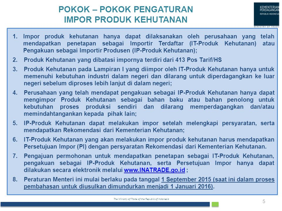 The Ministry of Trade of the Republic of Indonesia 5 1.Impor produk kehutanan hanya dapat dilaksanakan oleh perusahaan yang telah mendapatkan penetapa