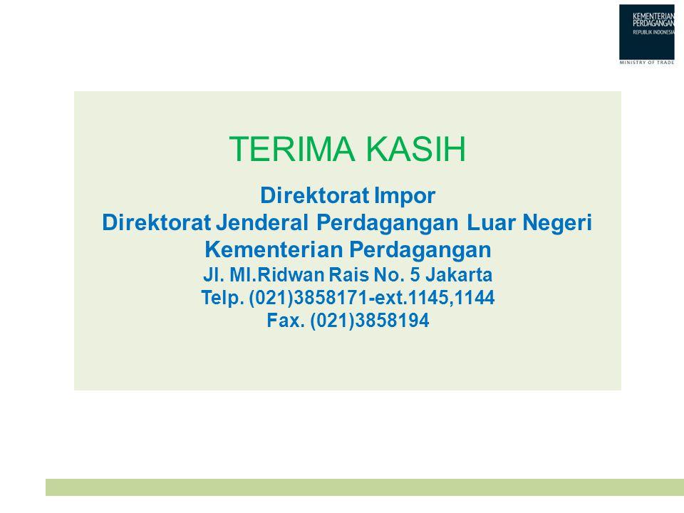TERIMA KASIH Direktorat Impor Direktorat Jenderal Perdagangan Luar Negeri Kementerian Perdagangan Jl. MI.Ridwan Rais No. 5 Jakarta Telp. (021)3858171-