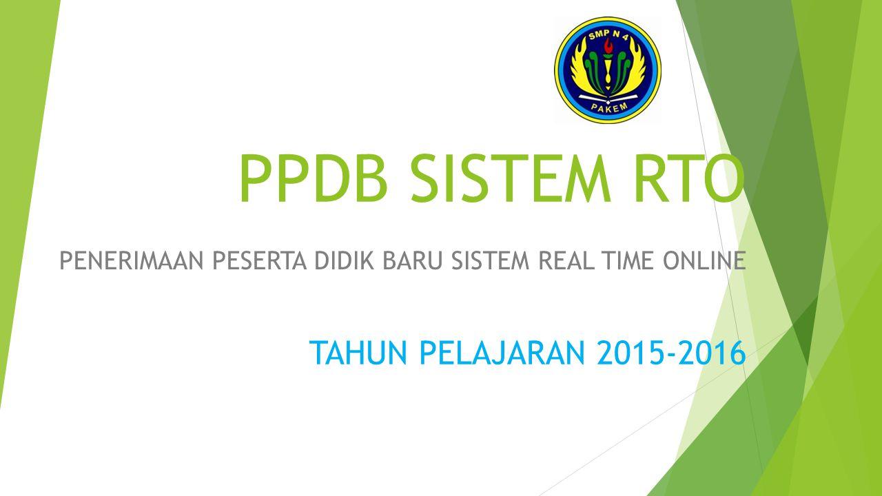 PPDB SISTEM RTO PENERIMAAN PESERTA DIDIK BARU SISTEM REAL TIME ONLINE TAHUN PELAJARAN 2015-2016