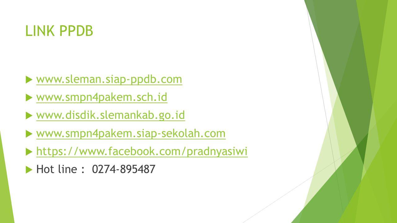 LINK PPDB  www.sleman.siap-ppdb.com www.sleman.siap-ppdb.com  www.smpn4pakem.sch.id www.smpn4pakem.sch.id  www.disdik.slemankab.go.id www.disdik.slemankab.go.id  www.smpn4pakem.siap-sekolah.com www.smpn4pakem.siap-sekolah.com  https://www.facebook.com/pradnyasiwi https://www.facebook.com/pradnyasiwi  Hot line : 0274-895487