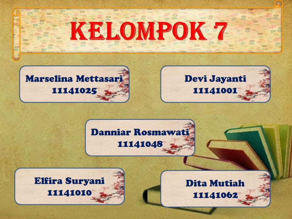 Kelompok 7 Marselina Mettasari 11141025 Dita Mutiah 11141062 Elfira Suryani 11141010 Danniar Rosmawati 11141048 Devi Jayanti 11141001