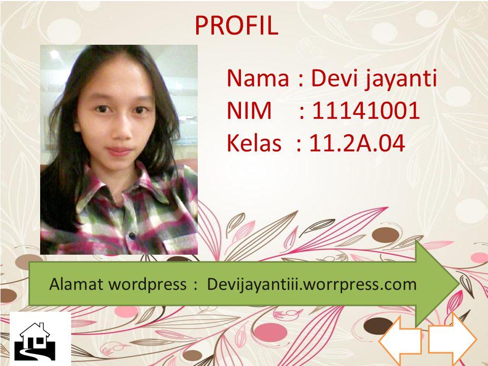 Nama : Devi jayanti NIM : 11141001 Kelas : 11.2A.04 PROFIL Alamat wordpress : Devijayantiii.worrpress.com 