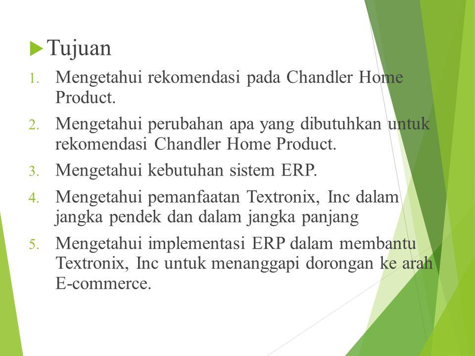  Tujuan 1.Mengetahui rekomendasi pada Chandler Home Product.