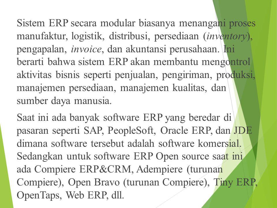 Sistem ERP secara modular biasanya menangani proses manufaktur, logistik, distribusi, persediaan (inventory), pengapalan, invoice, dan akuntansi perusahaan.