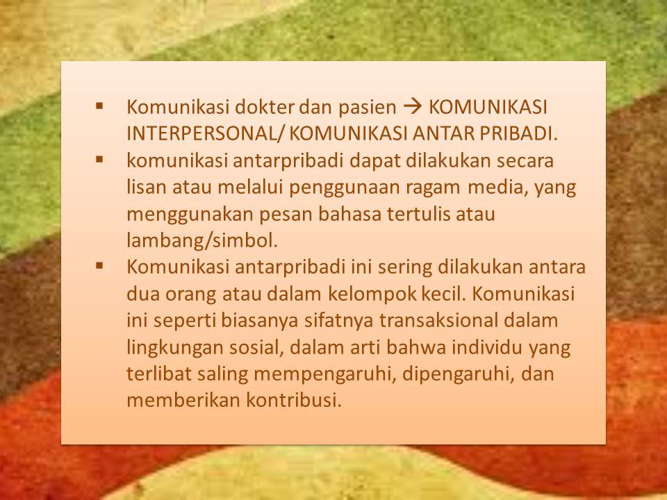  Komunikasi dokter dan pasien  KOMUNIKASI INTERPERSONAL/ KOMUNIKASI ANTAR PRIBADI.