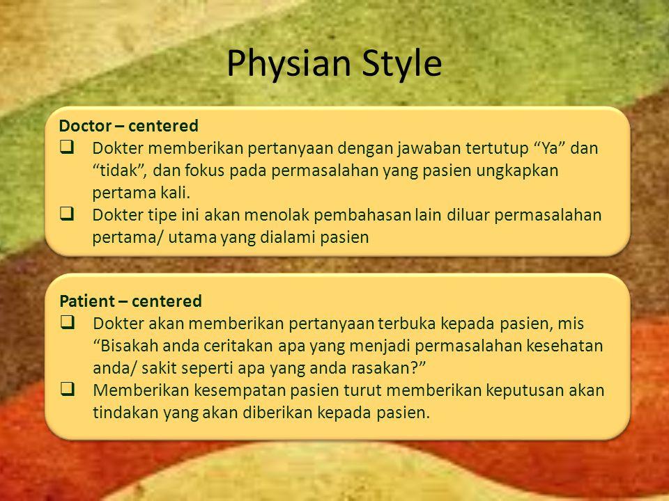 Physian Style Doctor – centered  Dokter memberikan pertanyaan dengan jawaban tertutup Ya dan tidak , dan fokus pada permasalahan yang pasien ungkapkan pertama kali.
