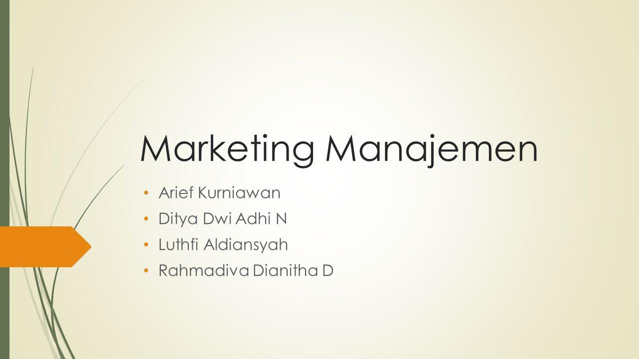 Marketing Manajemen Arief Kurniawan Ditya Dwi Adhi N Luthfi Aldiansyah Rahmadiva Dianitha D