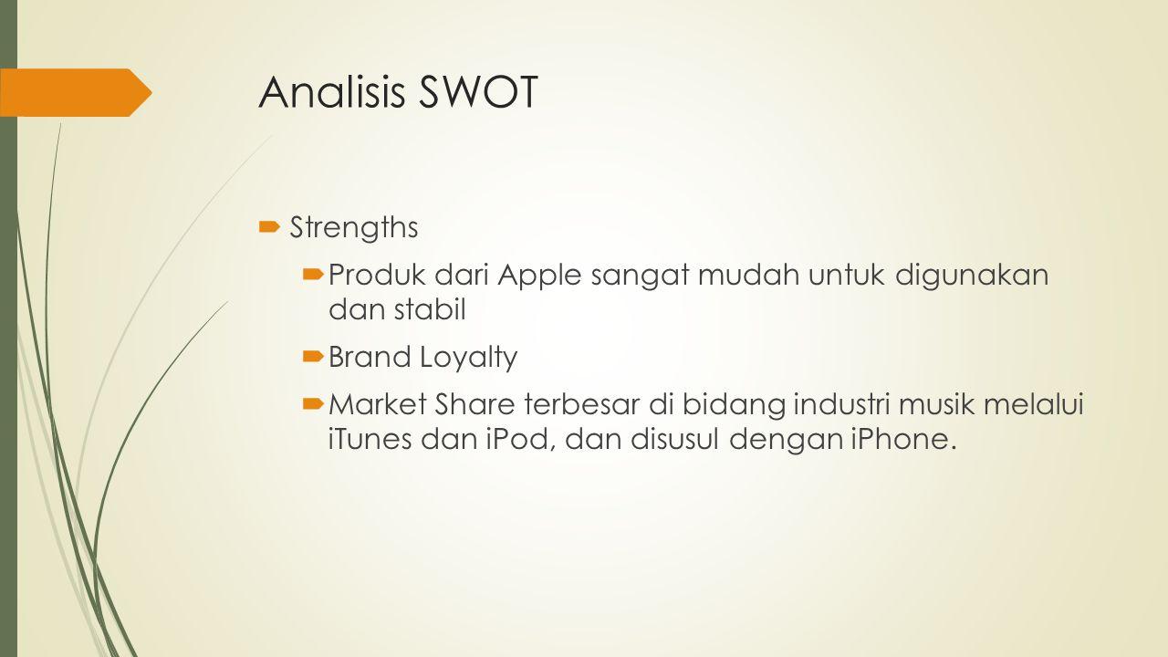 Analisis SWOT  Strengths  Produk dari Apple sangat mudah untuk digunakan dan stabil  Brand Loyalty  Market Share terbesar di bidang industri musik