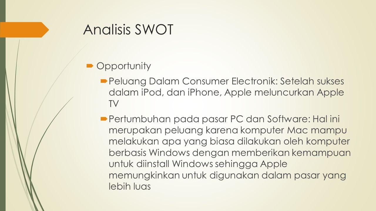Analisis SWOT  Opportunity  Peluang Dalam Consumer Electronik: Setelah sukses dalam iPod, dan iPhone, Apple meluncurkan Apple TV  Pertumbuhan pada