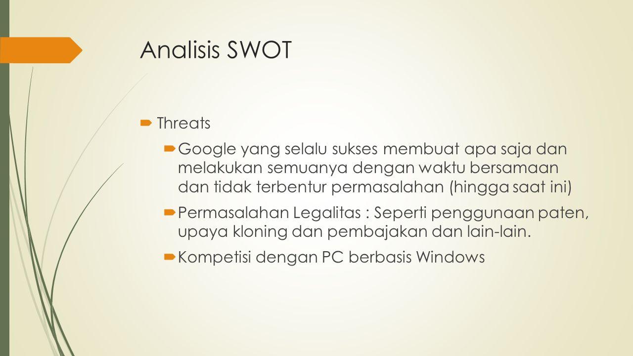 Analisis SWOT  Threats  Google yang selalu sukses membuat apa saja dan melakukan semuanya dengan waktu bersamaan dan tidak terbentur permasalahan (h