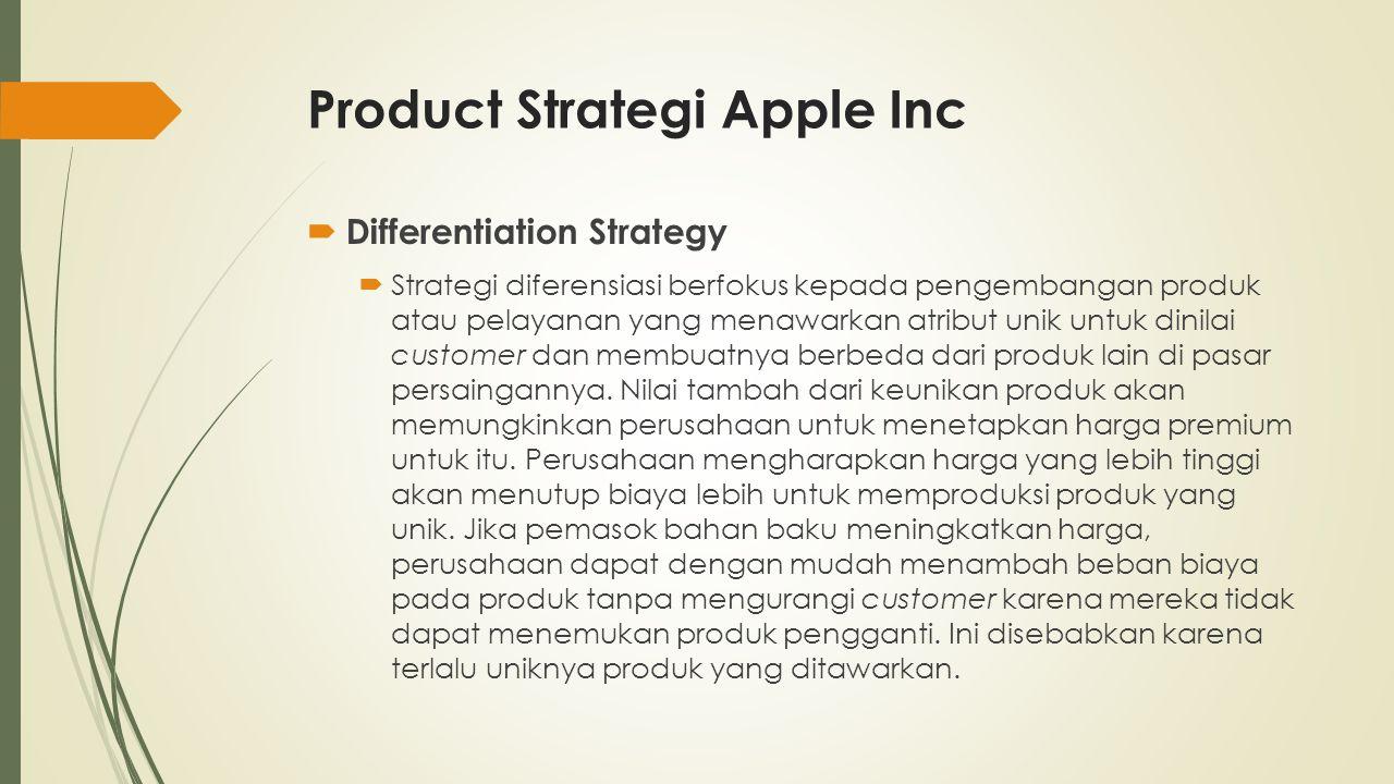 Product Strategi Apple Inc  Differentiation Strategy  Strategi diferensiasi berfokus kepada pengembangan produk atau pelayanan yang menawarkan atrib