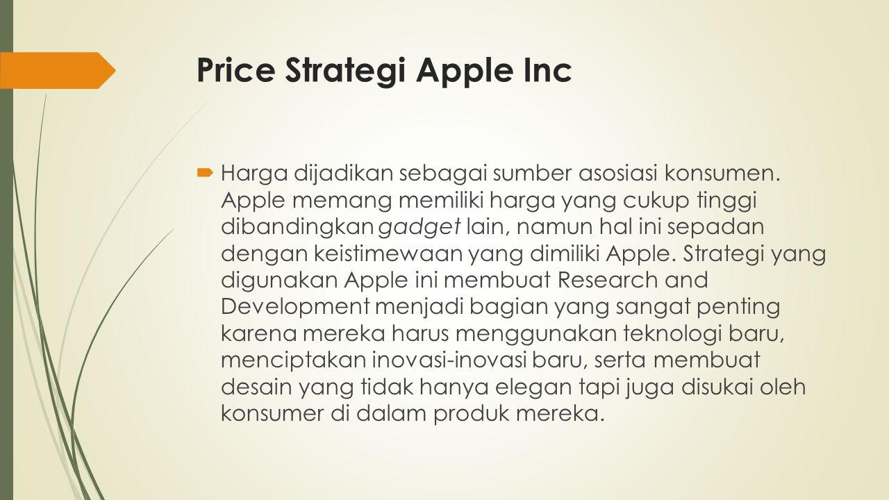Price Strategi Apple Inc  Harga dijadikan sebagai sumber asosiasi konsumen. Apple memang memiliki harga yang cukup tinggi dibandingkan gadget lain, n
