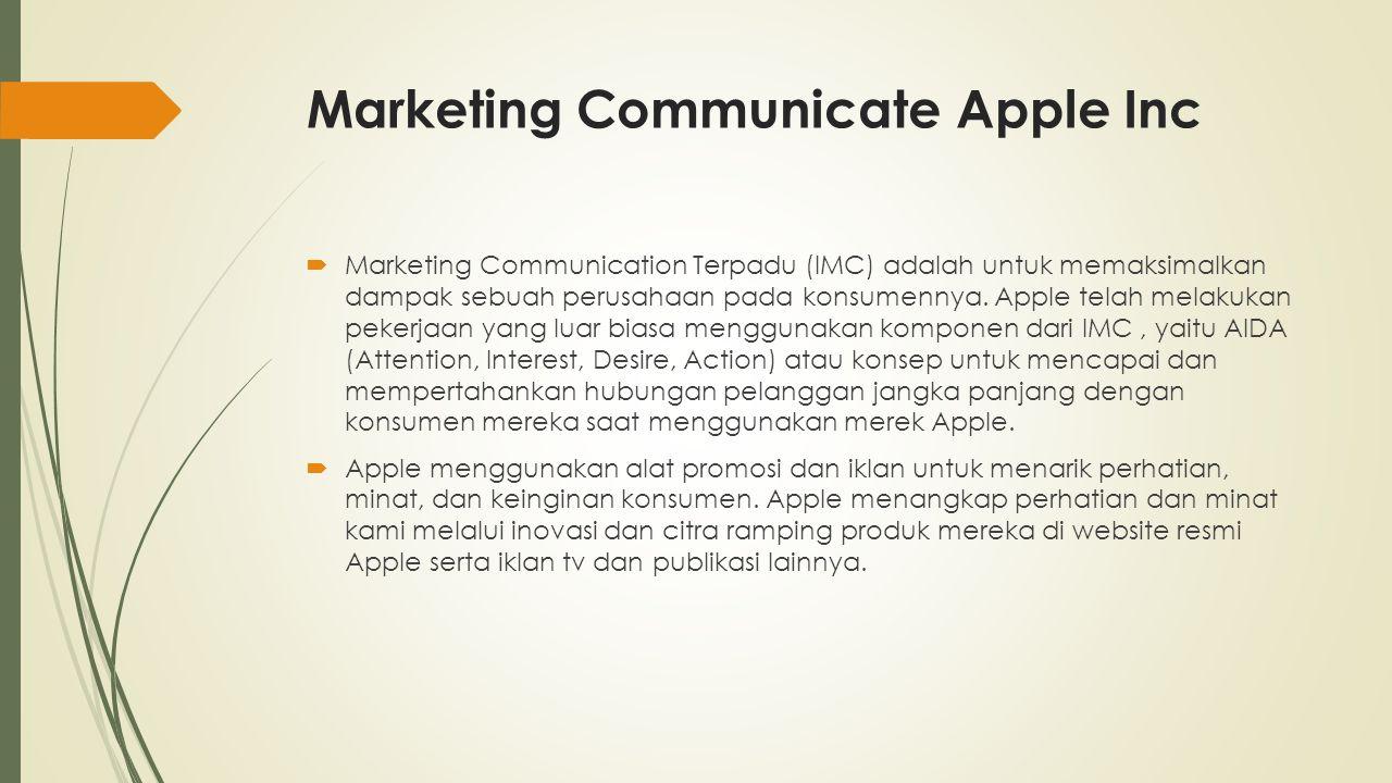 Marketing Communicate Apple Inc  Marketing Communication Terpadu (IMC) adalah untuk memaksimalkan dampak sebuah perusahaan pada konsumennya. Apple te
