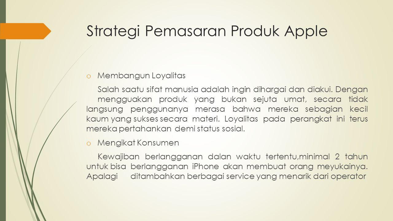 Strategi Pemasaran Produk Apple o Membangun Loyalitas Salah saatu sifat manusia adalah ingin dihargai dan diakui. Dengan mengguakan produk yang bukan