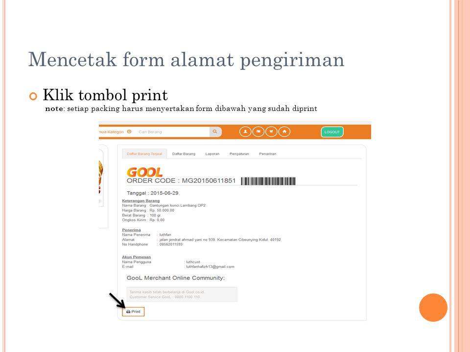 Mencetak form alamat pengiriman Klik tombol print note : setiap packing harus menyertakan form dibawah yang sudah diprint
