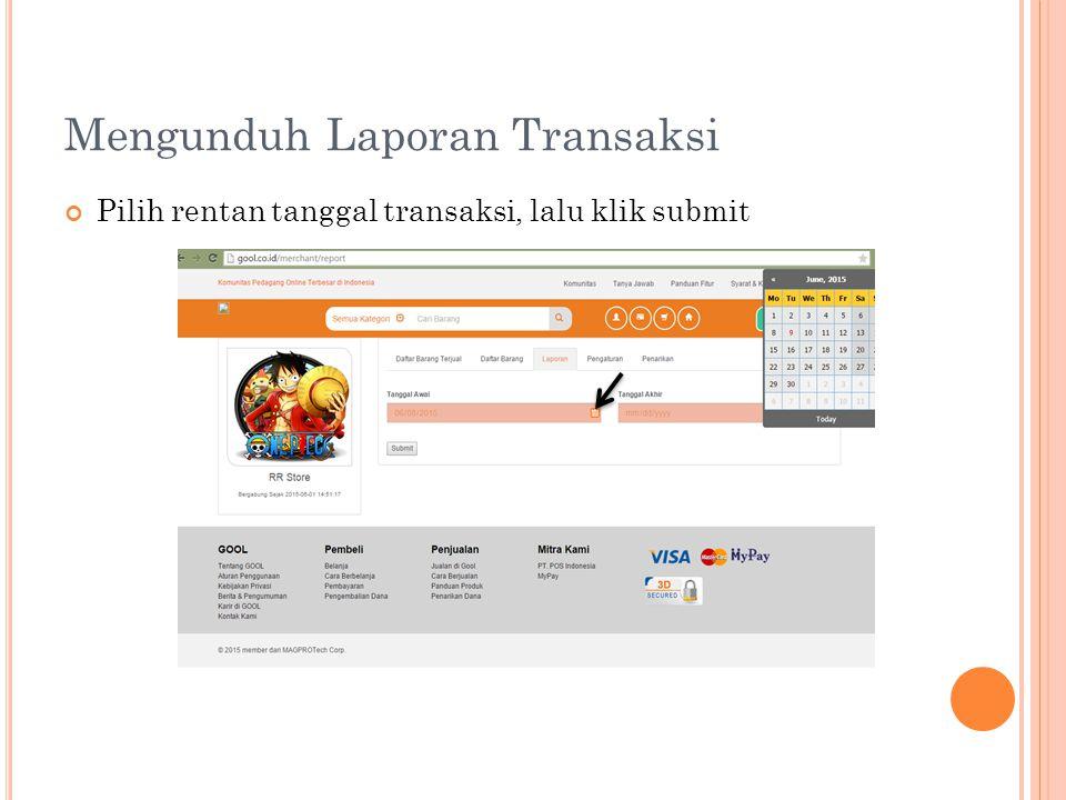 Mengunduh Laporan Transaksi Pilih rentan tanggal transaksi, lalu klik submit