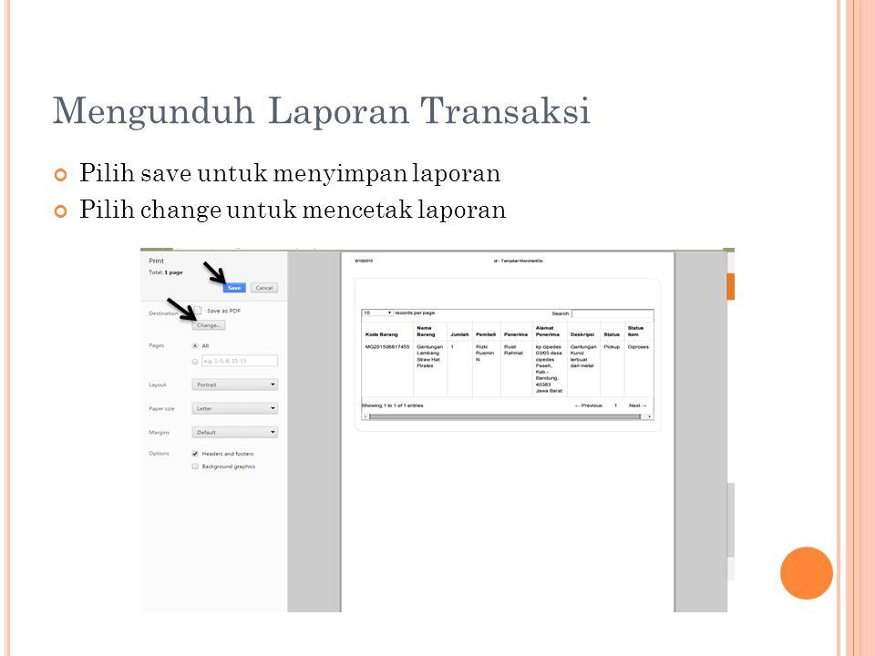 Mengunduh Laporan Transaksi Pilih save untuk menyimpan laporan Pilih change untuk mencetak laporan