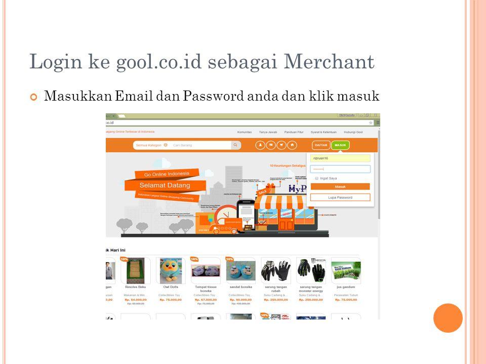 Login ke gool.co.id sebagai Merchant Masukkan Email dan Password anda dan klik masuk