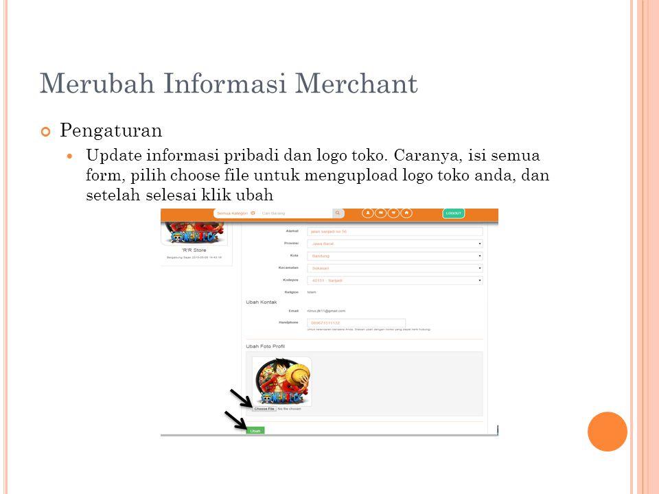 Merubah Informasi Merchant Pengaturan Update informasi pribadi dan logo toko. Caranya, isi semua form, pilih choose file untuk mengupload logo toko an